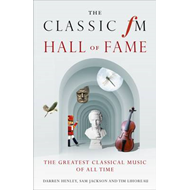 The Classic FM Hall of Fame: The Greatest Classical Music of All Time (BOK)