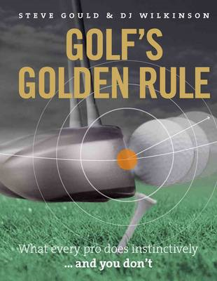 Golf's Golden Rule: What Every Pro Does Instinctively  -  and You Don't (BOK)