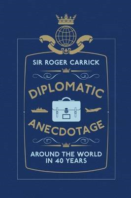 Diplomatic Anecdotage: Around the World in 40 Years (BOK)