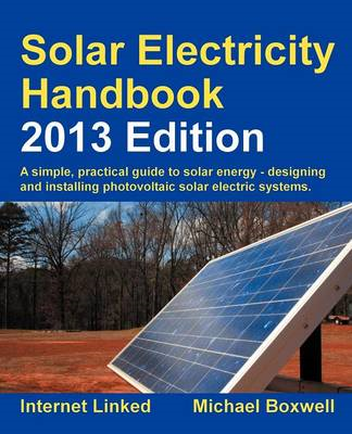 Solar Electricity Handbook: A Simple Practical Guide to Solar Energy - Designing and Installing Phot (BOK)