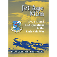 Jet Age Man: SAC B-47 and B-52 Operations in the Early Cold War (BOK)