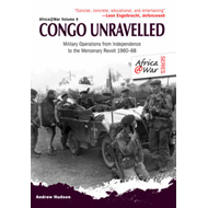 Congo Unravelled: Military Operations from Independence to the Mercenary Revolt 1960 - 68 (BOK)