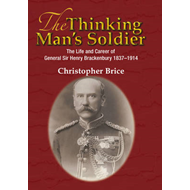 The Thinking Man's Soldier: The Life & Career of General Sir Henry Brackenbury 1837 - 1914 (BOK)