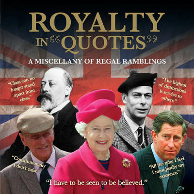 Royalty in Quotes: A Miscellany of Regal Ramblings (BOK)