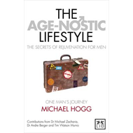 The Age-nostic Man: The Secrets of Anti-ageing for Men (BOK)