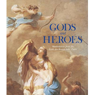 Gods and Heroes: Masterpieces from the Ecole DES Beaux-Arts, Paris (BOK)