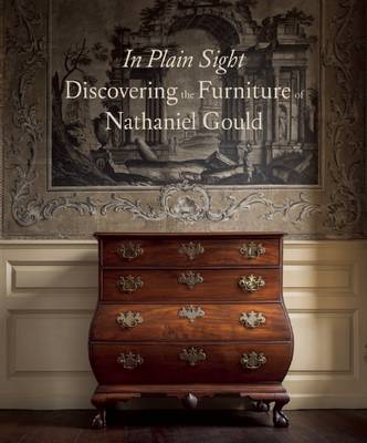 In Plain Sight: Discovering the Furniture of Nathaniel Gould (BOK)