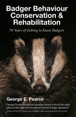 Badger Behaviour, Conservation and Rehabilitation: 70 Years of Getting to Know Badgers (BOK)