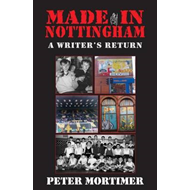 Made in Nottingham: A Writer's Return (BOK)
