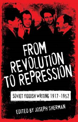 From Revolution to Repression: Soviet Yiddish Writing 1917-1952 (BOK)