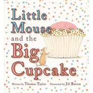 Little Mouse and the Big Cupcake (BOK)