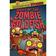 Monstrous Stories: Night of the Zombie Goldfish (BOK)