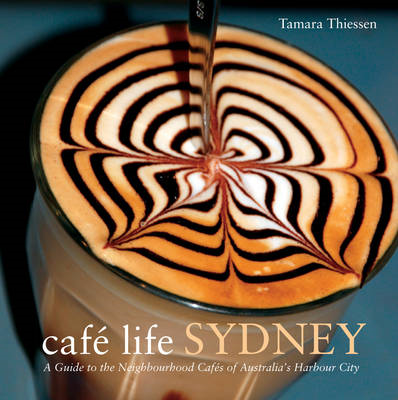 Cafe Life Sydney: A Guide to the Neighbourhood Cafes (BOK)