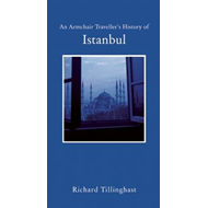 An Armchair Traveller's History of Istanbul: City of Remembering and Forgetting (BOK)