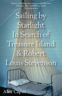 Sailing by Starlight: In Search of Treasure Island and Robert Louis Stevenson (BOK)
