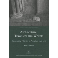 Architecture, Travellers and Writers: Constructing Histories of Perception 1640-1950 (BOK)