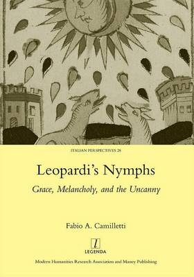 Leopardi's Nymphs: Grace, Melancholy, and the Uncanny (BOK)