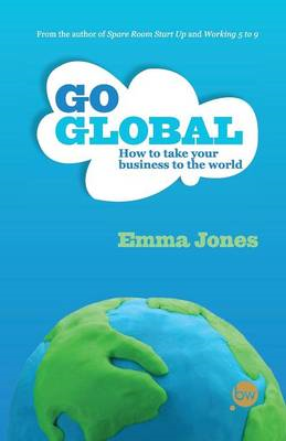 Go Global: How to Take Your Business to the World (BOK)