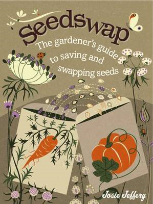 Seedswap: The Gardener's Guide to Saving and Swapping Seeds (BOK)