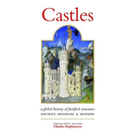 Castles: A History of Fortified Structures: Ancient, Medieval & Modern (BOK)