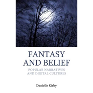Fantasy and Belief: Alternative Religions, Popular Narratives, and Digital Cultures (BOK)