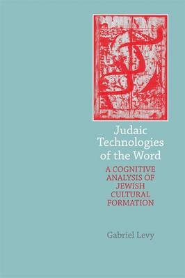 Judaic Technologies of the Word: A Cognitive Analysis of Jewish Cultural Formation (BOK)
