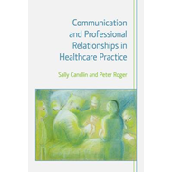 Communication and Professional Relationships in Healthcare P (BOK)