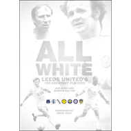 All White: One Hundred Greatest Leeds United Players of All Time (BOK)