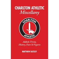 Charlton Athletic Miscellany: Addicks Trivia, History, Facts & Stats (BOK)