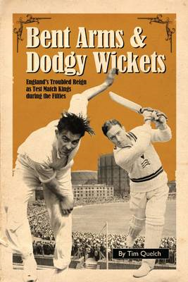 Bent Arms and Dodgy Wickets: England's Troubled Reign as Test Match Kings During the Fifties (BOK)