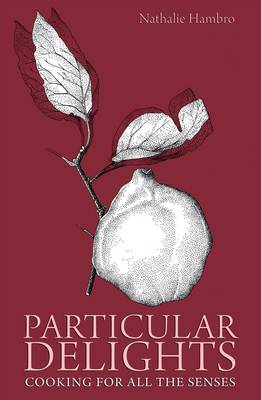 Particular Delights: Cooking for All the Senses (BOK)