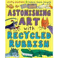 Astonishing Art with Recycled Rubbish (BOK)