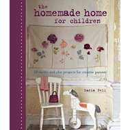 The Homemade Home for Children: 50 Thrifty and Chic Projects for Creative Parents (BOK)