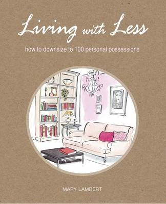 Living With Less: How to Downsize to 100 Personal Possessions (BOK)
