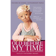 Old Before My Time: Hayley Okines' Life with Progeria (BOK)