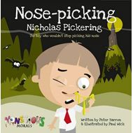 Nose Pickin Nicholas Pickering: The Boy Who Wouldn't Stop Pi (BOK)