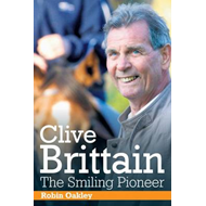 Clive Brittain: the Smiling Pioneer: The Biography of Clive Brittain (BOK)