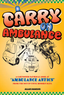 Carry on Ambulance: A Cartooned Satirical Look at the Ambulance Service from the 1960s to the Presen (BOK)