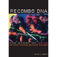 Recombo DNA: The Story of Devo, or How the 60s Became the 80s (BOK)