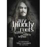 My Bloody Roots: From Sepultura to Soulfly and Beyond: The Autobiography (BOK)