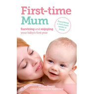 First-Time Mum: Surviving and Enjoying Your Baby's First Year (BOK)