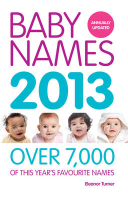 Baby Names: Over 7,000 of This Year's Favourite Names: 2013 (BOK)