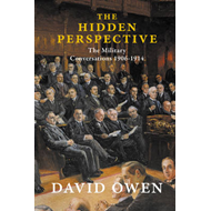The Hidden Perspective - The Military Conversations 1906-1914 (BOK)
