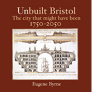 Unbuilt Bristol: The City That Might Have Been 1750-2050 (BOK)