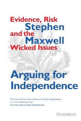 Arguing for Independence: Evidence, Risk and the Wicked Issues (BOK)
