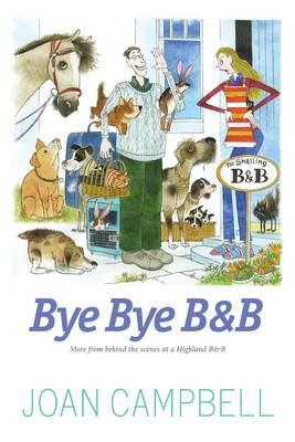 Bye, Bye B&B: More from Behind the Scenes at a Highland B&B (BOK)