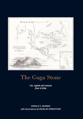 The Guga Stone: Lies, Legends and Lunacies from St Kilda (BOK)