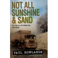 Not All Sunshine & Sand: The Tales of a UK-Middle East Truck Driver (BOK)