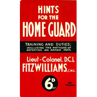 Hints for the Home Guard, 1940: Training and Duties: Including the Methods of Defeating an Armed Man (BOK)