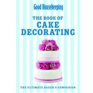 Good Housekeeping The Cake Decorating Book: The Ultimate Baker's Companion (BOK)